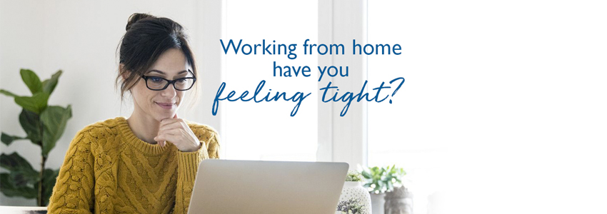 Working from home having you feeling tight?